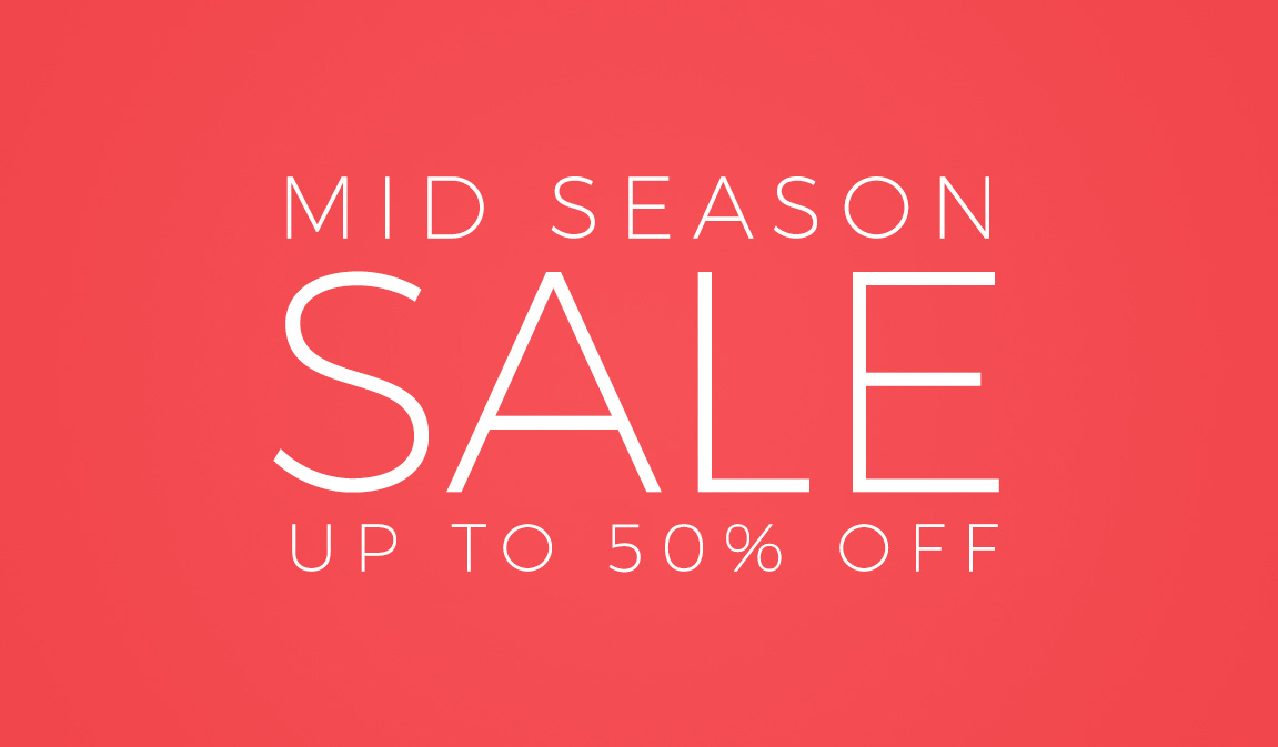 Up to 50% off - Mid Season Sale