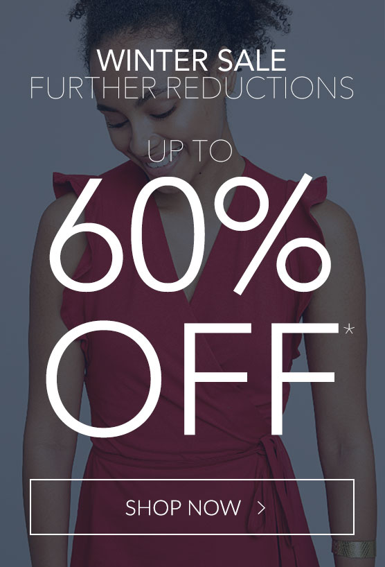 Winter Sale Further Reductions - Now Up To 60% Off*