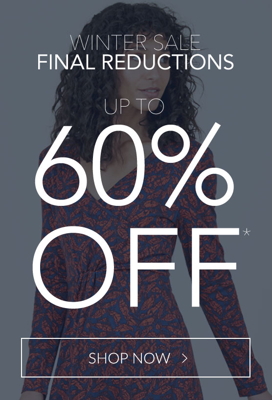 Winter Sale Final Reductions - Now Up To 60% Off*